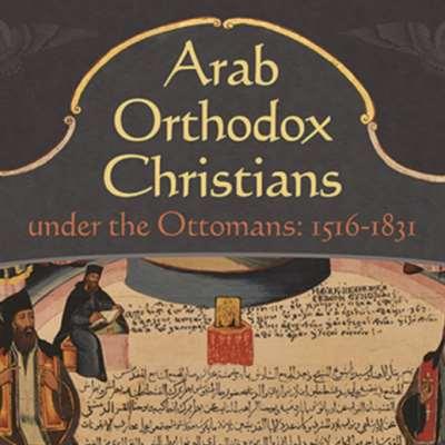 كيف عاش الأرثوذكس العرب في العهد العثماني؟
