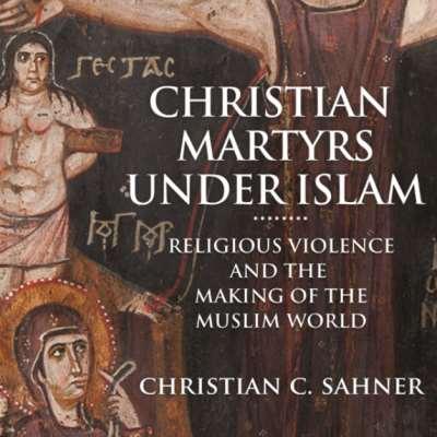 كريستيان سي. ساهنر: شهداء المسيحية في ديار الإسلام
