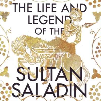 صلاح الدين الأيوبي، الحياة والأسطورة!